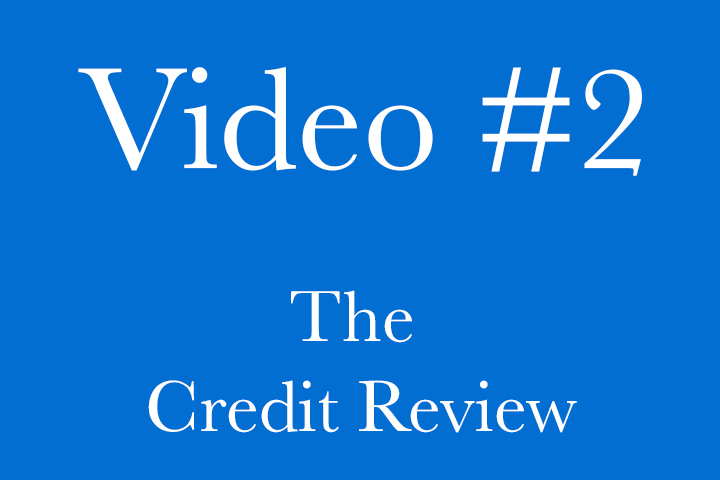 Video 2 - The Credit Review