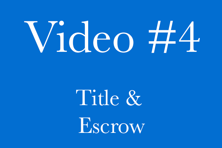 Video 4 - Title & Escrow