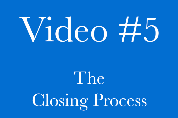 Video 5 - The Closing Proccess